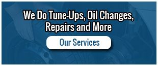 We Do Tune-ups, Oil Changes, Repairs and More - Our Services