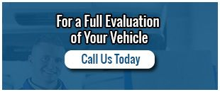 For a Full Evaluation of Your Vehicle - Call Us Today